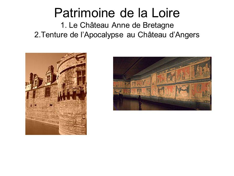 Patrimoine de la Loire 1. Le Château Anne de Bretagne 2.Tenture de lApocalypse au Château dAngers