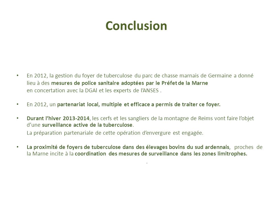 Conclusion En 2012, la gestion du foyer de tuberculose du parc de chasse marnais de Germaine a donné lieu à des mesures de police sanitaire adoptées p