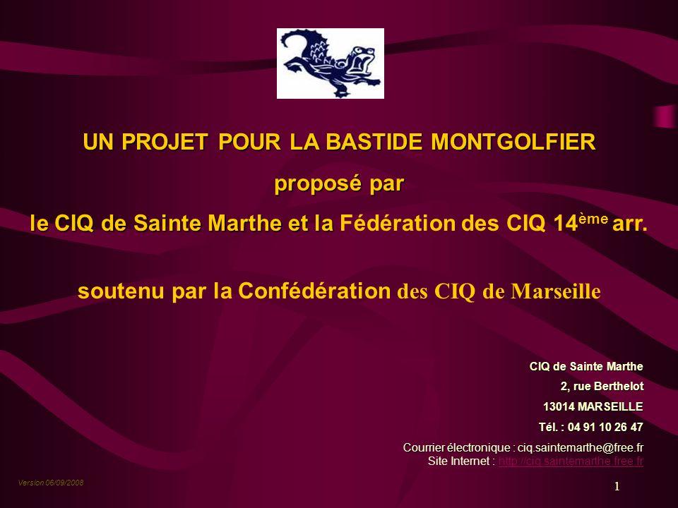 1 UN PROJET POUR LA BASTIDE MONTGOLFIER proposé par le CIQ de Sainte Marthe et la le CIQ de Sainte Marthe et la Fédération des CIQ 14 ème arr. soutenu