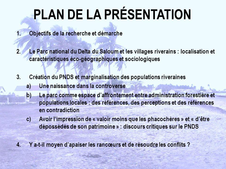 PLAN DE LA PRÉSENTATION 1.Objectifs de la recherche et démarche 2.Le Parc national du Delta du Saloum et les villages riverains : localisation et cara
