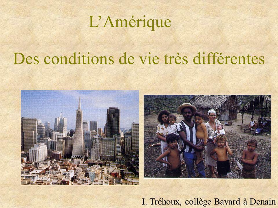 LAmérique Des conditions de vie très différentes I. Tréhoux, collège Bayard à Denain