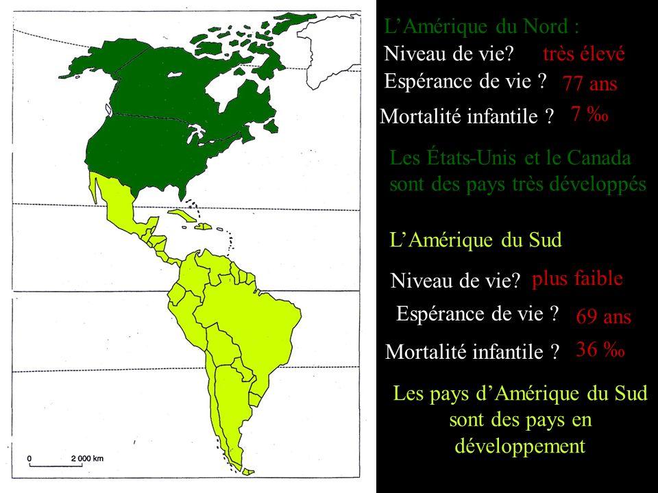 LAmérique du Nord : Niveau de vie?très élevé Espérance de vie ? 77 ans Mortalité infantile ? 7 Les États-Unis et le Canada sont des pays très développ