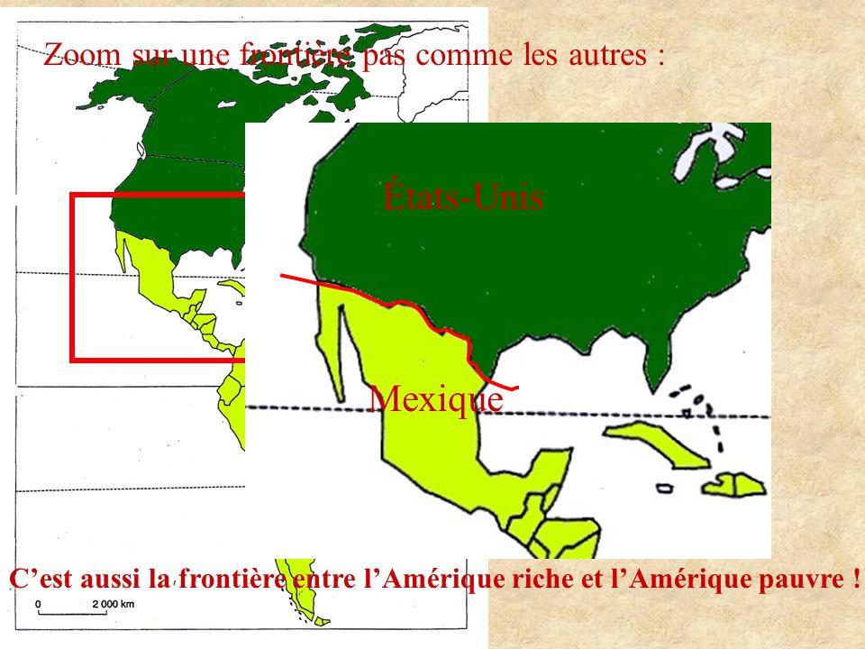 Zoom sur une frontière pas comme les autres : États-Unis Mexique Cest aussi la frontière entre lAmérique riche et lAmérique pauvre !
