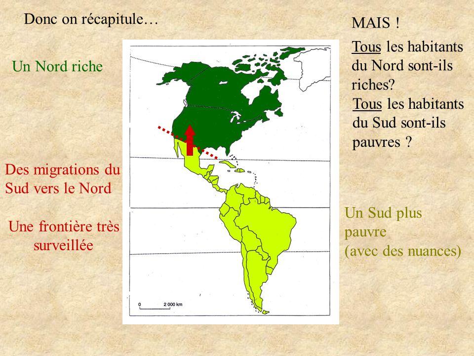Donc on récapitule… Un Nord riche Un Sud plus pauvre (avec des nuances) Des migrations du Sud vers le Nord Une frontière très surveillée MAIS ! Tous l