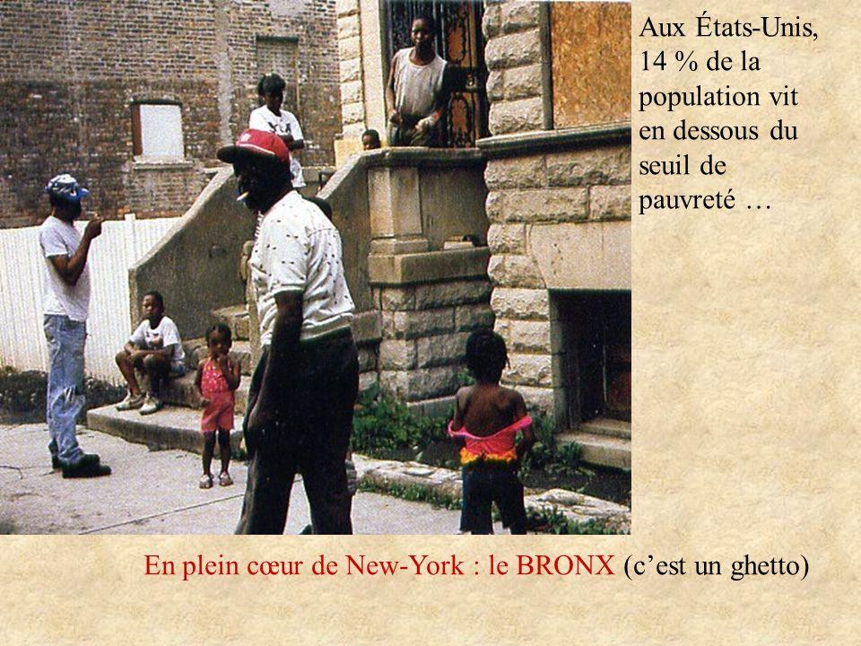 En plein cœur de New-York : le BRONX (cest un ghetto) Aux États-Unis, 14 % de la population vit en dessous du seuil de pauvreté …