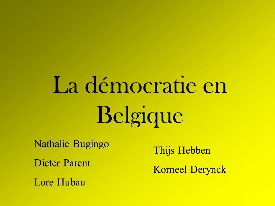 La démocratie en Belgique Nathalie Bugingo Dieter Parent Lore Hubau Thijs Hebben Korneel Derynck
