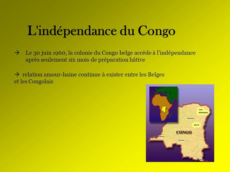 L'indépendance du Congo Le 30 juin 1960, la colonie du Congo belge accède à l'indépendance après seulement six mois de préparation hâtive relation amo