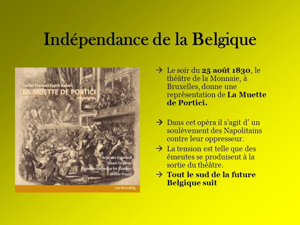 Indépendance de la Belgique Le soir du 25 août 1830, le théâtre de la Monnaie, à Bruxelles, donne une représentation de La Muette de Portici. Dans cet