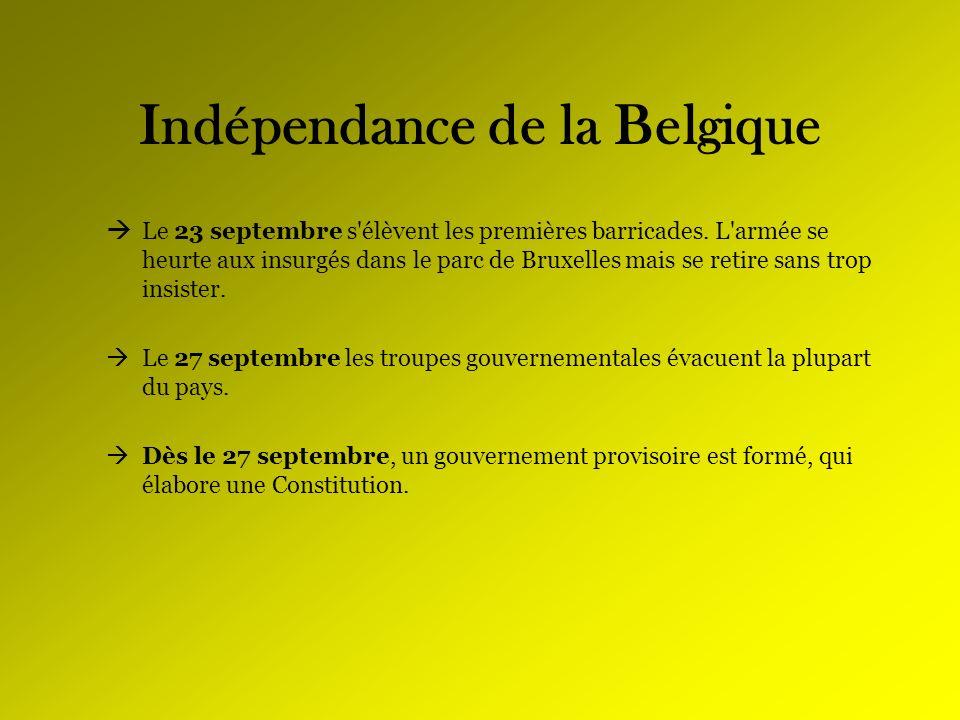 Indépendance de la Belgique Le 23 septembre s'élèvent les premières barricades. L'armée se heurte aux insurgés dans le parc de Bruxelles mais se retir