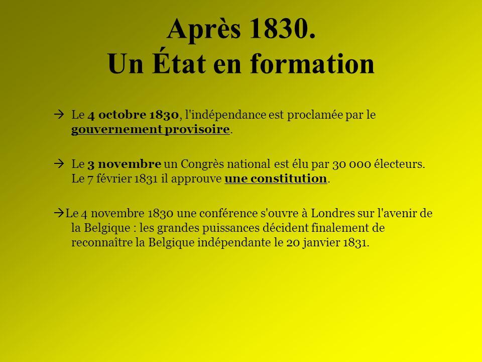 Après 1830. Un État en formation Le 4 octobre 1830, l'indépendance est proclamée par le gouvernement provisoire. Le 3 novembre un Congrès national est