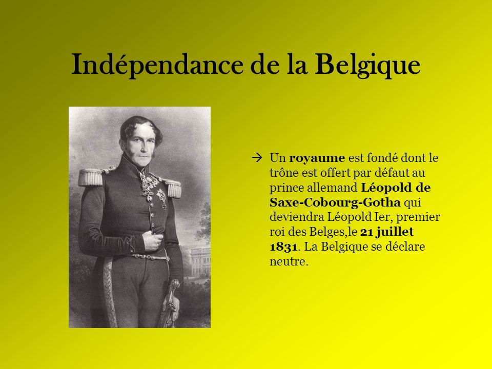 Indépendance de la Belgique Un royaume est fondé dont le trône est offert par défaut au prince allemand Léopold de Saxe-Cobourg-Gotha qui deviendra Lé