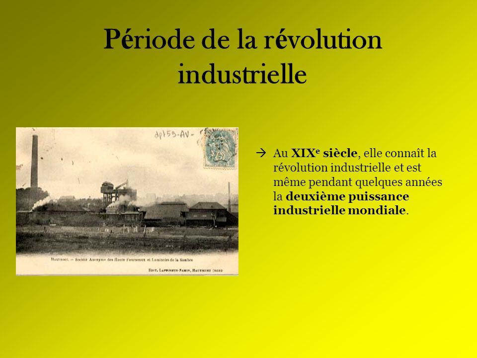 P é riode de la r é volution industrielle Au XIX e siècle, elle connaît la révolution industrielle et est même pendant quelques années la deuxième pui