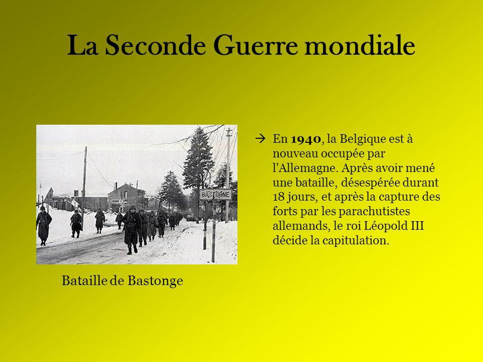 La Seconde Guerre mondiale En 1940, la Belgique est à nouveau occupée par l'Allemagne. Après avoir mené une bataille, désespérée durant 18 jours, et a