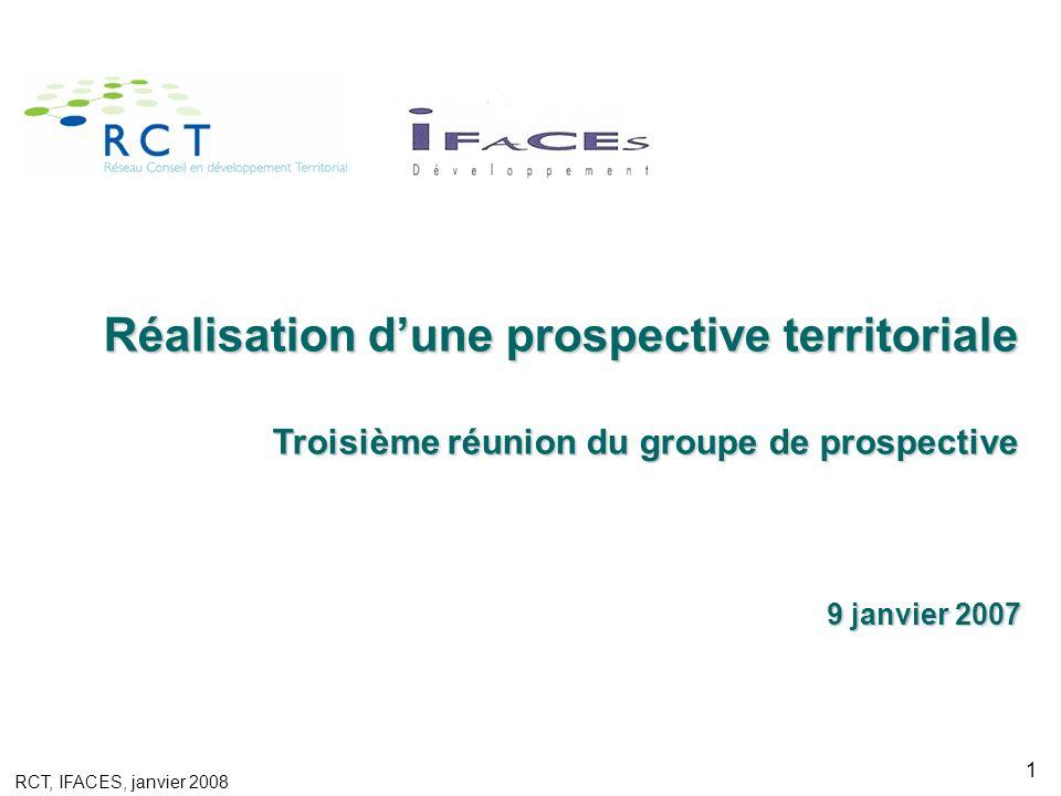 RCT, IFACES, janvier 2008 1 9 janvier 2007 9 janvier 2007 Réalisation dune prospective territoriale Troisième réunion du groupe de prospective