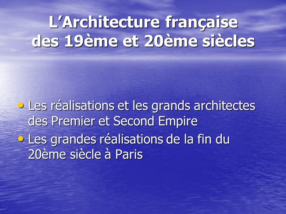 LArchitecture française des 19ème et 20ème siècles Les réalisations et les grands architectes des Premier et Second Empire Les réalisations et les gra