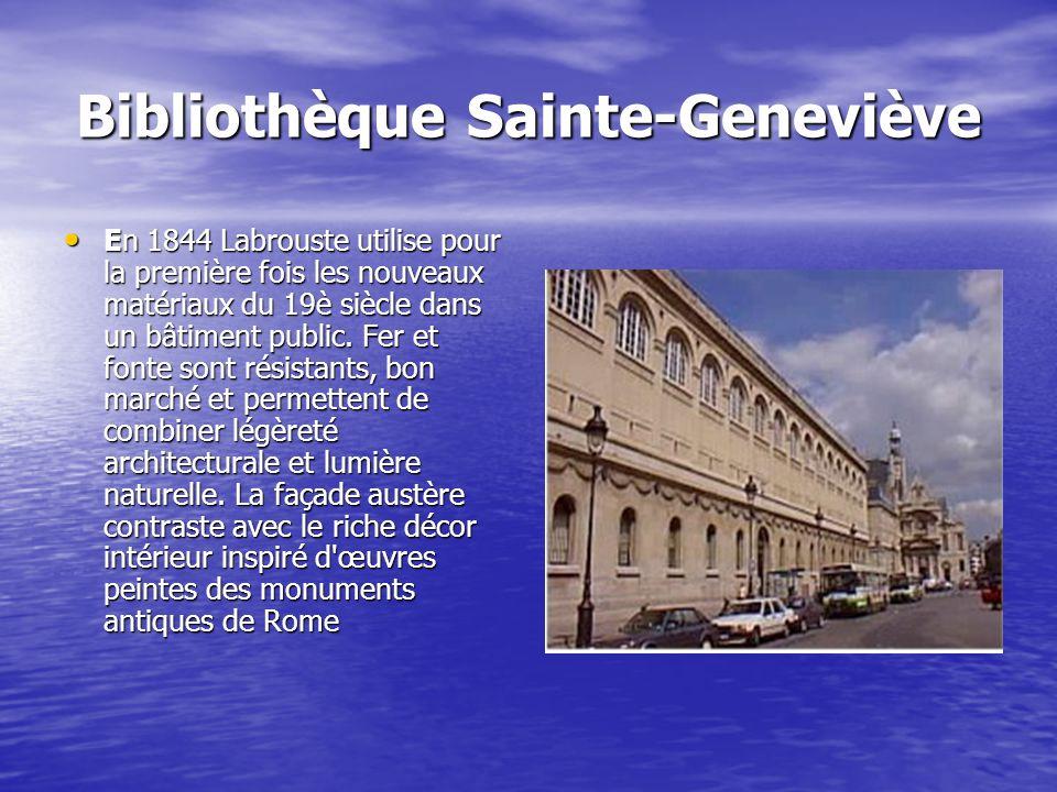Bibliothèque Sainte-Geneviève En 1844 Labrouste utilise pour la première fois les nouveaux matériaux du 19è siècle dans un bâtiment public. Fer et fon