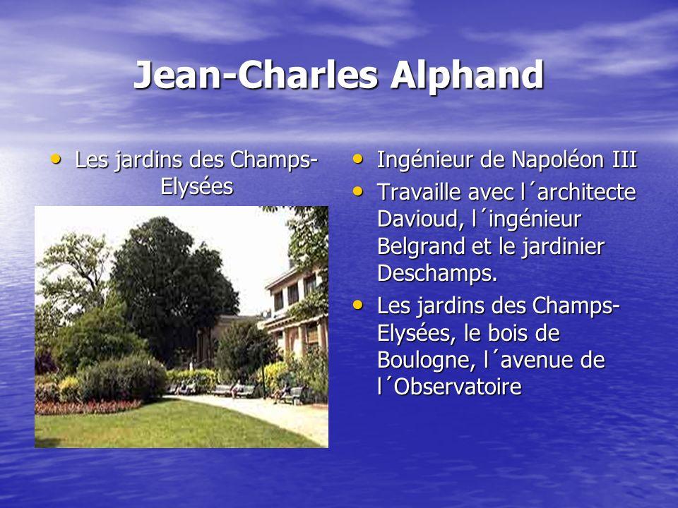 Jean-Charles Alphand Les jardins des Champs- Elysées Les jardins des Champs- Elysées Ingénieur de Napoléon III Ingénieur de Napoléon III Travaille avec l´architecte Davioud, l´ingénieur Belgrand et le jardinier Deschamps.