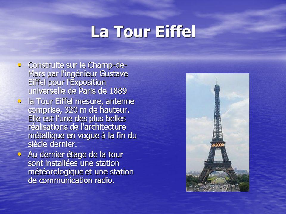 La Tour Eiffel Construite sur le Champ-de- Mars par l ingénieur Gustave Eiffel pour l Exposition universelle de Paris de 1889 Construite sur le Champ-de- Mars par l ingénieur Gustave Eiffel pour l Exposition universelle de Paris de 1889 la Tour Eiffel mesure, antenne comprise, 320 m de hauteur.