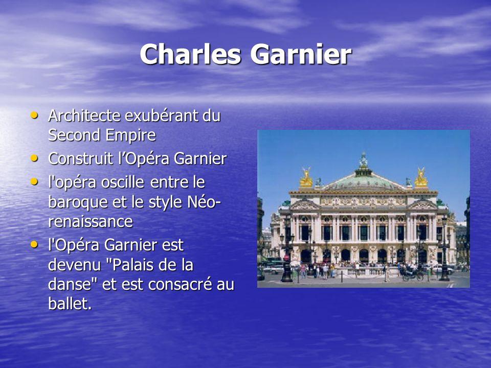 Charles Garnier Architecte exubérant du Second Empire Architecte exubérant du Second Empire Construit lOpéra Garnier Construit lOpéra Garnier l'opéra