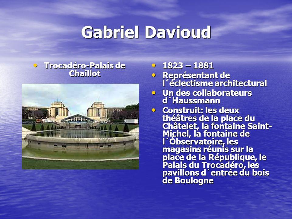 Gabriel Davioud Trocadéro-Palais de Chaillot Trocadéro-Palais de Chaillot 1823 – 1881 1823 – 1881 Représentant de l´éclectisme architectural Représent