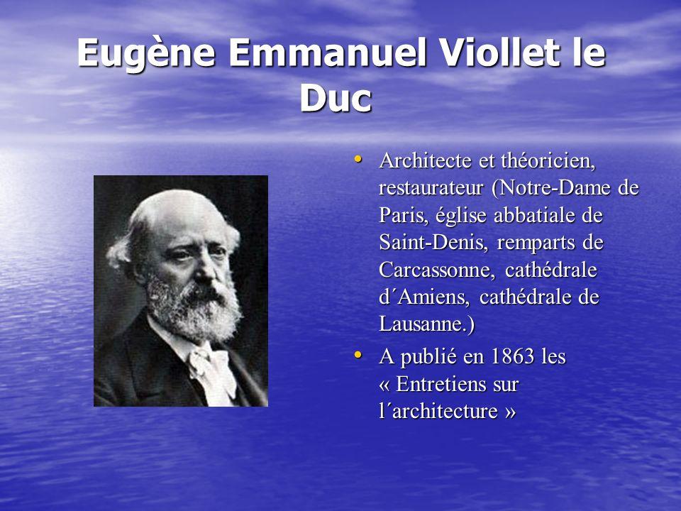 Eugène Emmanuel Viollet le Duc Eugène Emmanuel Viollet le Duc Architecte et théoricien, restaurateur (Notre-Dame de Paris, église abbatiale de Saint-D