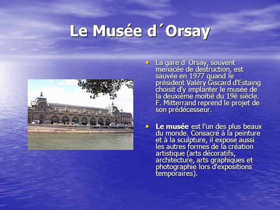 Le Musée d´Orsay La gare d´Orsay, souvent menacée de destruction, est sauvée en 1977 quand le président Valéry Giscard d Estaing choisit d y implanter le musée de la deuxième moitié du 19è siècle.