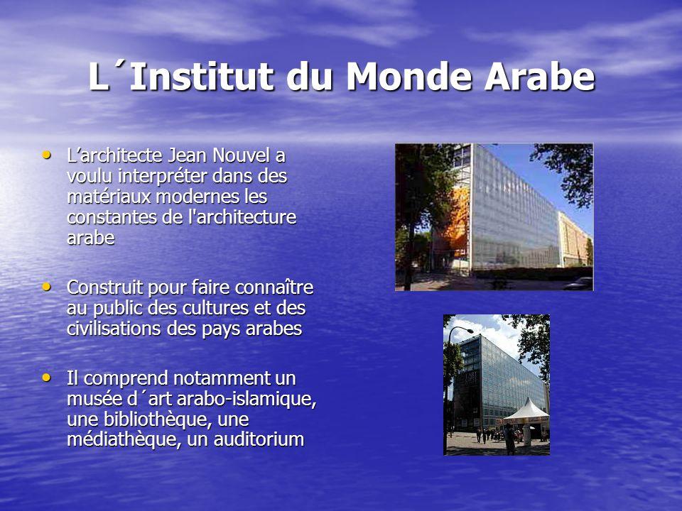 L´Institut du Monde Arabe Larchitecte Jean Nouvel a voulu interpréter dans des matériaux modernes les constantes de l'architecture arabe Larchitecte J