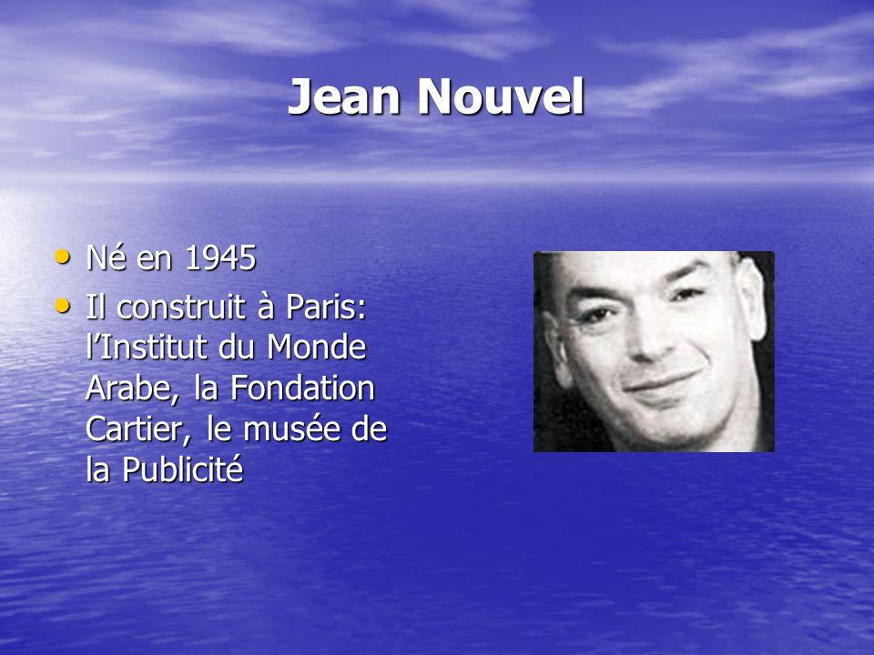 Jean Nouvel Né en 1945 Né en 1945 Il construit à Paris: lInstitut du Monde Arabe, la Fondation Cartier, le musée de la Publicité Il construit à Paris: lInstitut du Monde Arabe, la Fondation Cartier, le musée de la Publicité