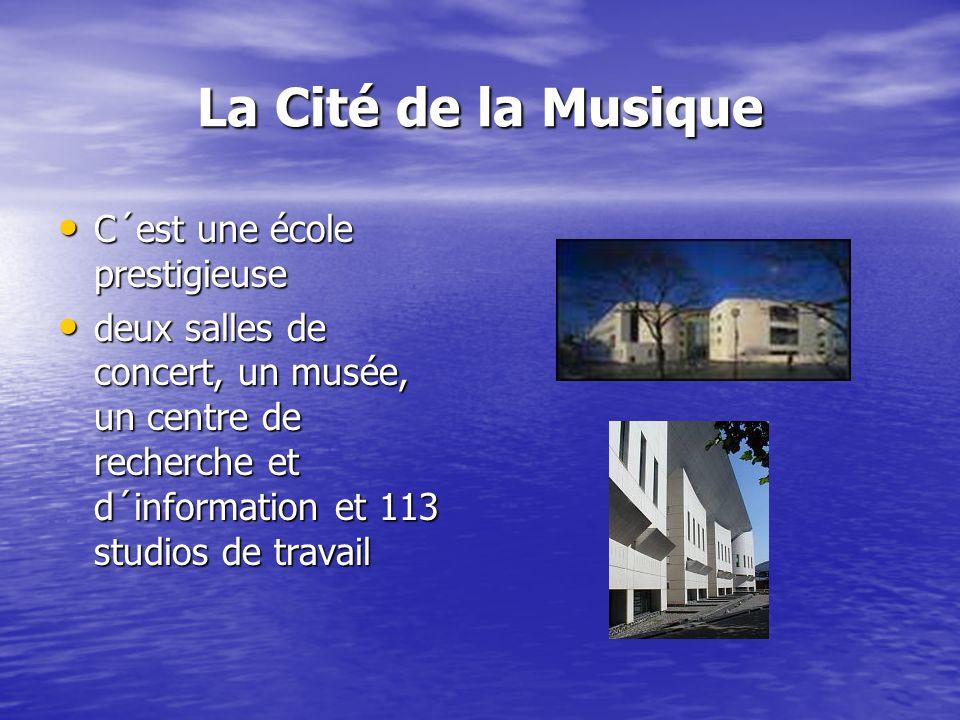 La Cité de la Musique C´est une école prestigieuse C´est une école prestigieuse deux salles de concert, un musée, un centre de recherche et d´information et 113 studios de travail deux salles de concert, un musée, un centre de recherche et d´information et 113 studios de travail
