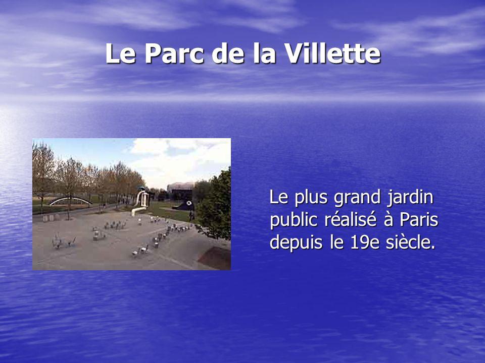 Le Parc de la Villette Le plus grand jardin public réalisé à Paris depuis le 19e siècle. Le plus grand jardin public réalisé à Paris depuis le 19e siè