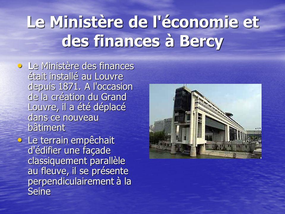 Le Ministère de l'économie et des finances à Bercy Le Ministère des finances était installé au Louvre depuis 1871. A l'occasion de la création du Gran