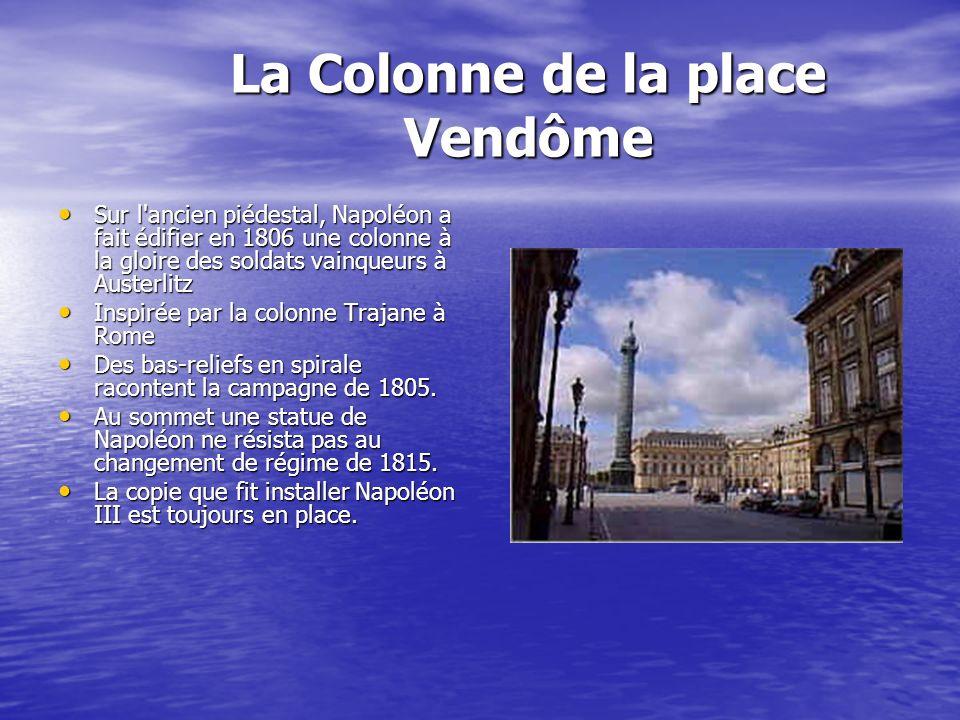 La Colonne de la place Vendôme La Colonne de la place Vendôme Sur l'ancien piédestal, Napoléon a fait édifier en 1806 une colonne à la gloire des sold