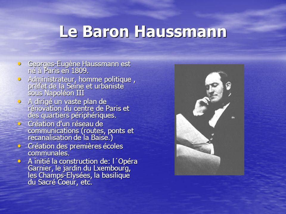 Le Baron Haussmann Georges-Eugène Haussmann est né à Paris en 1809. Georges-Eugène Haussmann est né à Paris en 1809. Administrateur, homme politique,