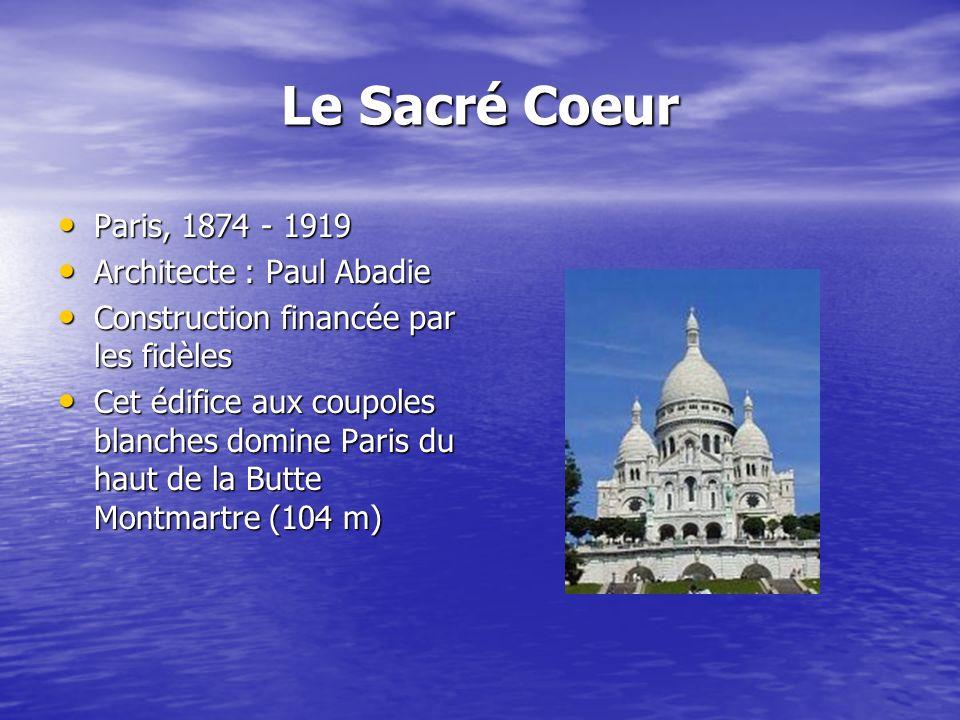 Le Sacré Coeur Paris, 1874 - 1919 Paris, 1874 - 1919 Architecte : Paul Abadie Architecte : Paul Abadie Construction financée par les fidèles Construct