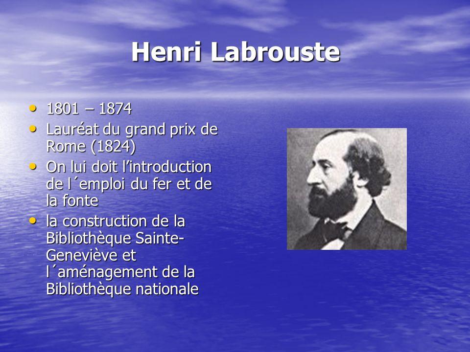 Henri Labrouste 1801 – 1874 1801 – 1874 Lauréat du grand prix de Rome (1824) Lauréat du grand prix de Rome (1824) On lui doit lintroduction de l´emplo