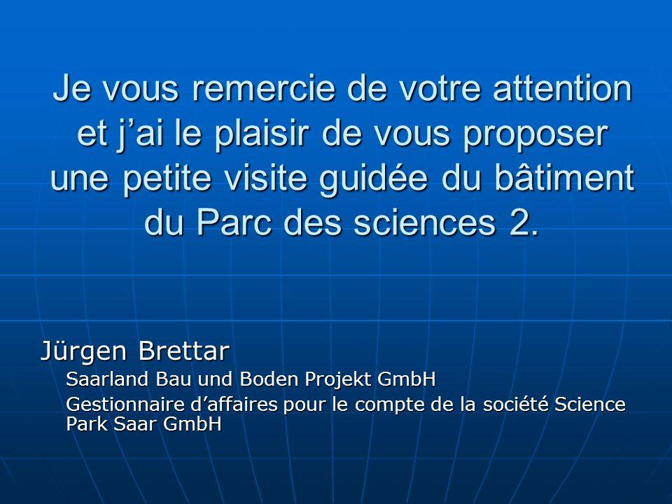 Je vous remercie de votre attention et jai le plaisir de vous proposer une petite visite guidée du bâtiment du Parc des sciences 2.