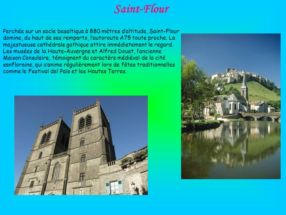 Saint-Flour Perchée sur un socle basaltique à 880 mètres daltitude, Saint-Flour domine, du haut de ses remparts, lautoroute A75 toute proche. La majes