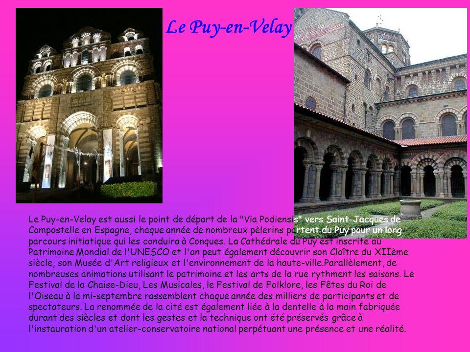 Le Puy-en-Velay est aussi le point de départ de la Via Podiensis vers Saint-Jacques de Compostelle en Espagne, chaque année de nombreux pèlerins partent du Puy pour un long parcours initiatique qui les conduira à Conques.