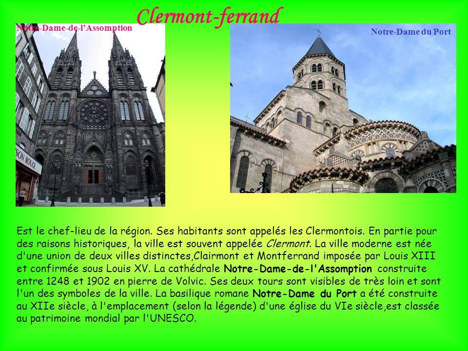 Clermont-ferrand Notre-Dame du Port Notre-Dame-de-lAssomption Est le chef-lieu de la région. Ses habitants sont appelés les Clermontois. En partie pou
