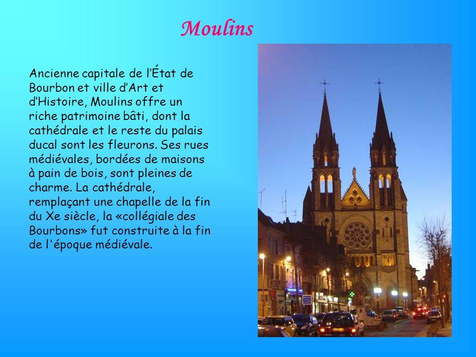 Moulins Ancienne capitale de lÉtat de Bourbon et ville dArt et dHistoire, Moulins offre un riche patrimoine bâti, dont la cathédrale et le reste du palais ducal sont les fleurons.