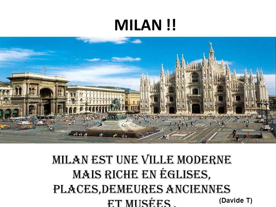 MILAN !.Milan est une ville moderne mais riche en églises, places,demeures anciennes et musées.