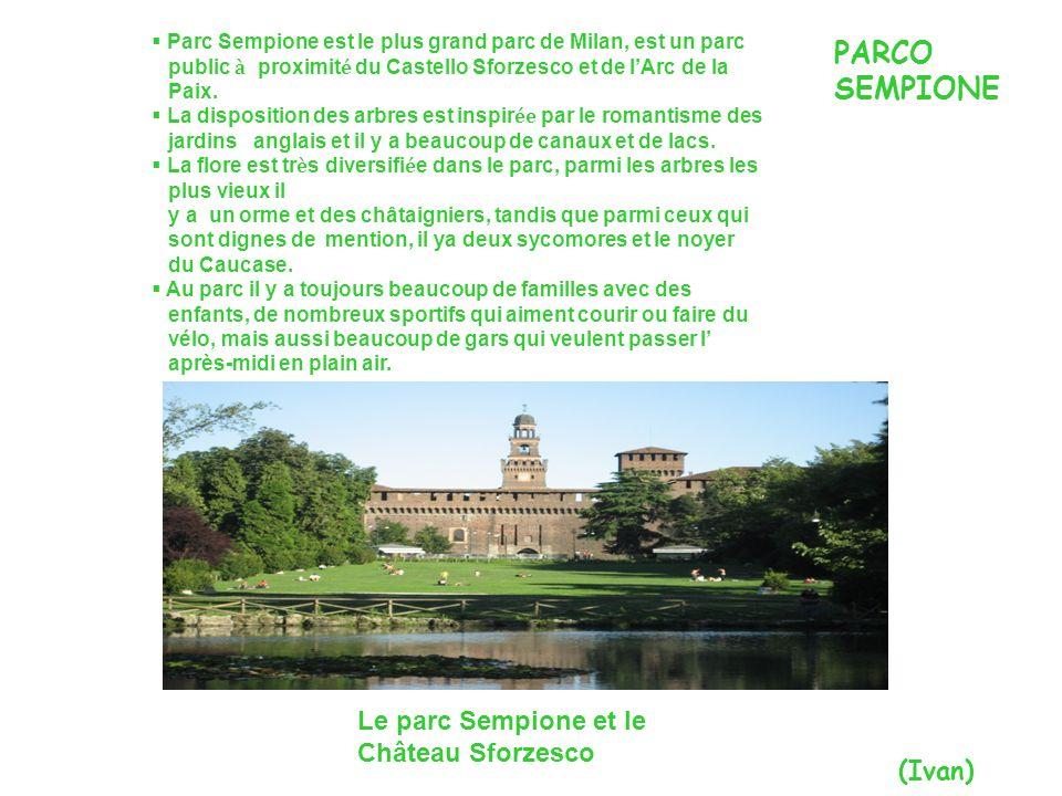 Parc Sempione est le plus grand parc de Milan, est un parc public à proximit é du Castello Sforzesco et de lArc de la Paix. La disposition des arbres
