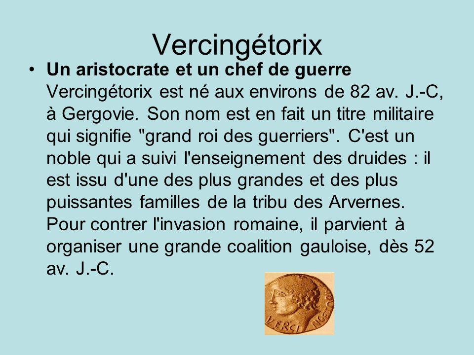 Vercingétorix Un aristocrate et un chef de guerre Vercingétorix est né aux environs de 82 av. J.-C, à Gergovie. Son nom est en fait un titre militaire