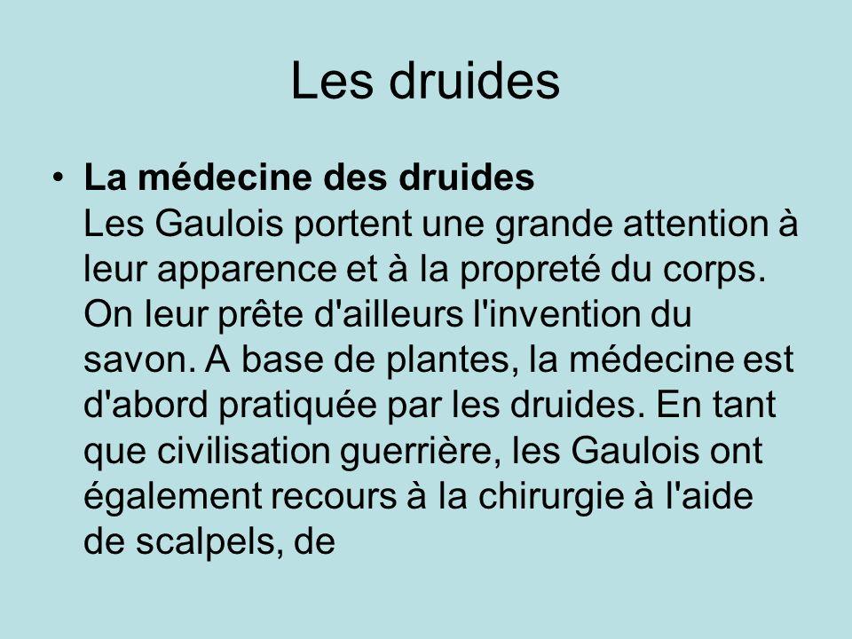 Les druides La médecine des druides Les Gaulois portent une grande attention à leur apparence et à la propreté du corps. On leur prête d'ailleurs l'in