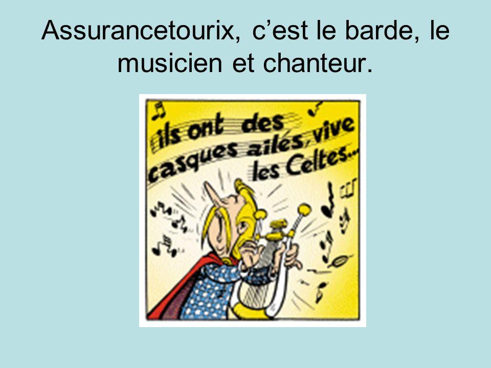 Assurancetourix, cest le barde, le musicien et chanteur.