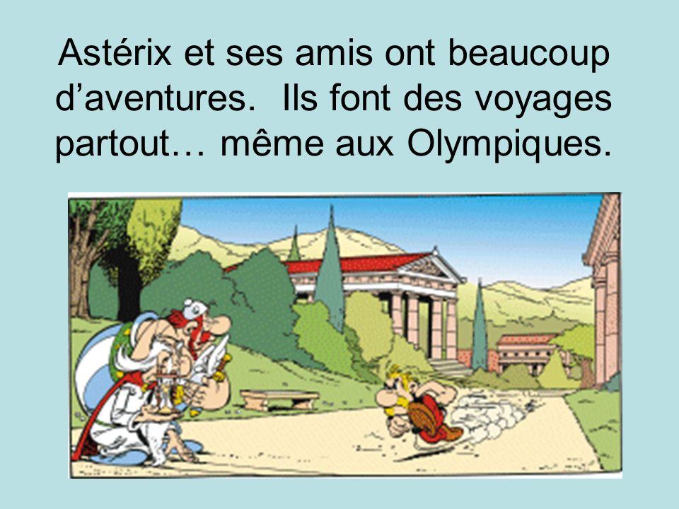 Astérix et ses amis ont beaucoup daventures. Ils font des voyages partout… même aux Olympiques.