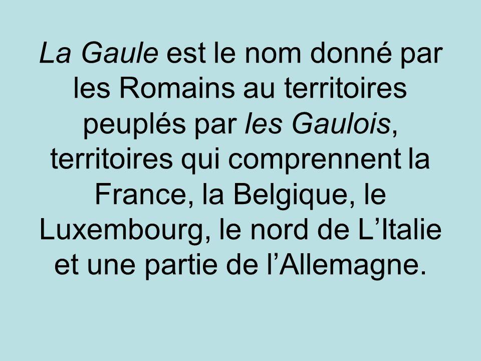La Gaule est le nom donné par les Romains au territoires peuplés par les Gaulois, territoires qui comprennent la France, la Belgique, le Luxembourg, l