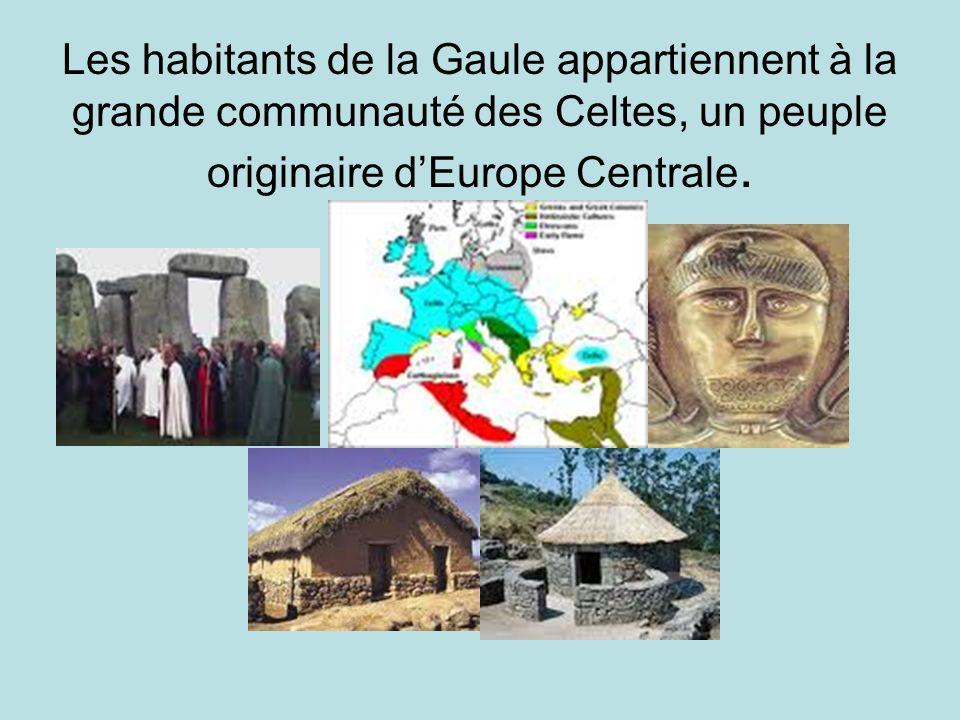 Les habitants de la Gaule appartiennent à la grande communauté des Celtes, un peuple originaire dEurope Centrale.
