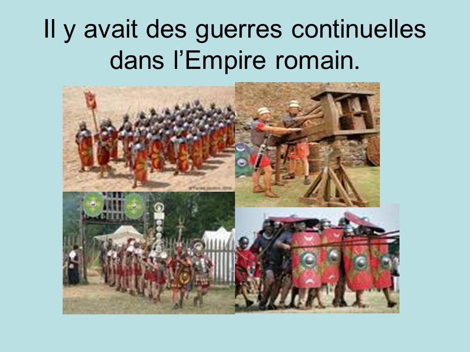 Il y avait des guerres continuelles dans lEmpire romain.