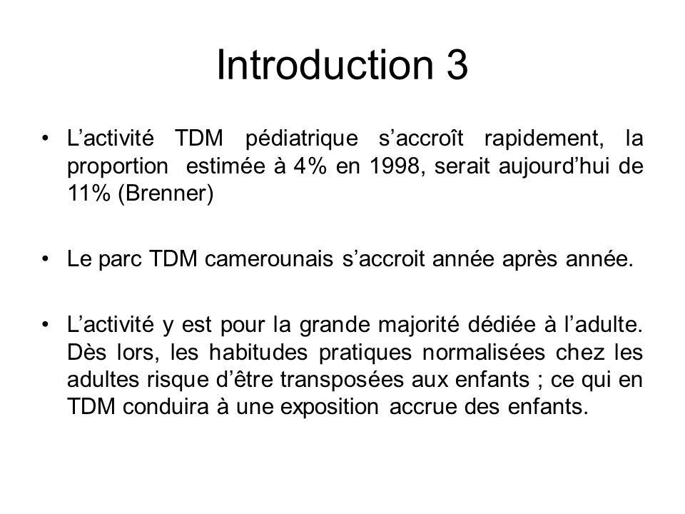 Introduction 3 Lactivité TDM pédiatrique saccroît rapidement, la proportion estimée à 4% en 1998, serait aujourdhui de 11% (Brenner) Le parc TDM camer